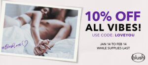 10% off all vibes use code: loveyou jan 14 to feb 14 while supplies last