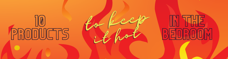 10 Products To Keep It Hot In The Bedroom